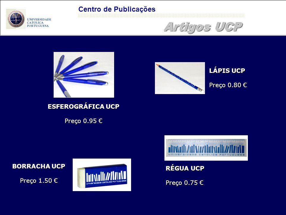 ESFEROGRÁFICA UCP Preço 0.95 € LÁPIS UCP Preço 0.80 € Centro de Publicações BORRACHA UCP Preço 1.50 € RÉGUA UCP Preço 0.75 €
