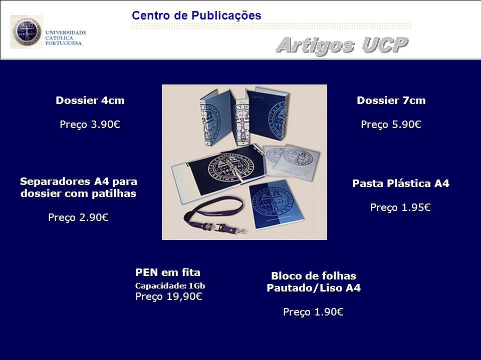 Centro de Publicações PEN em fita Preço 19,90€ Capacidade: 1Gb Dossier 4cm Preço 3.90€ Dossier 7cm Preço 5.90€ Pasta Plástica A4 Preço 1.95€ Bloco de