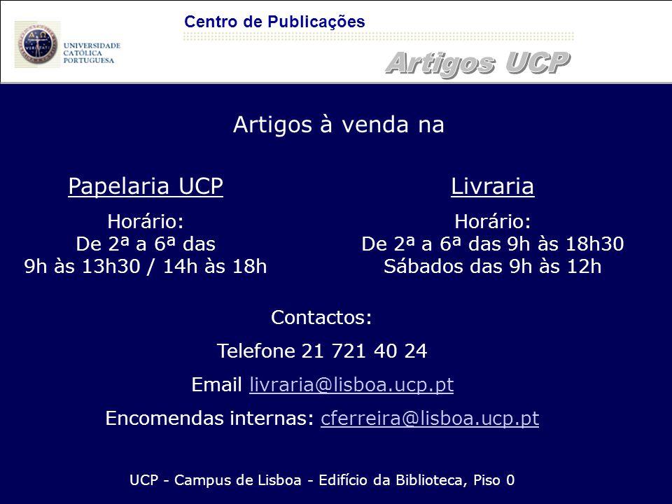 Centro de Publicações Artigos à venda na Papelaria UCP Horário: De 2ª a 6ª das 9h às 13h30 / 14h às 18h Contactos: Telefone 21 721 40 24 Email livrari