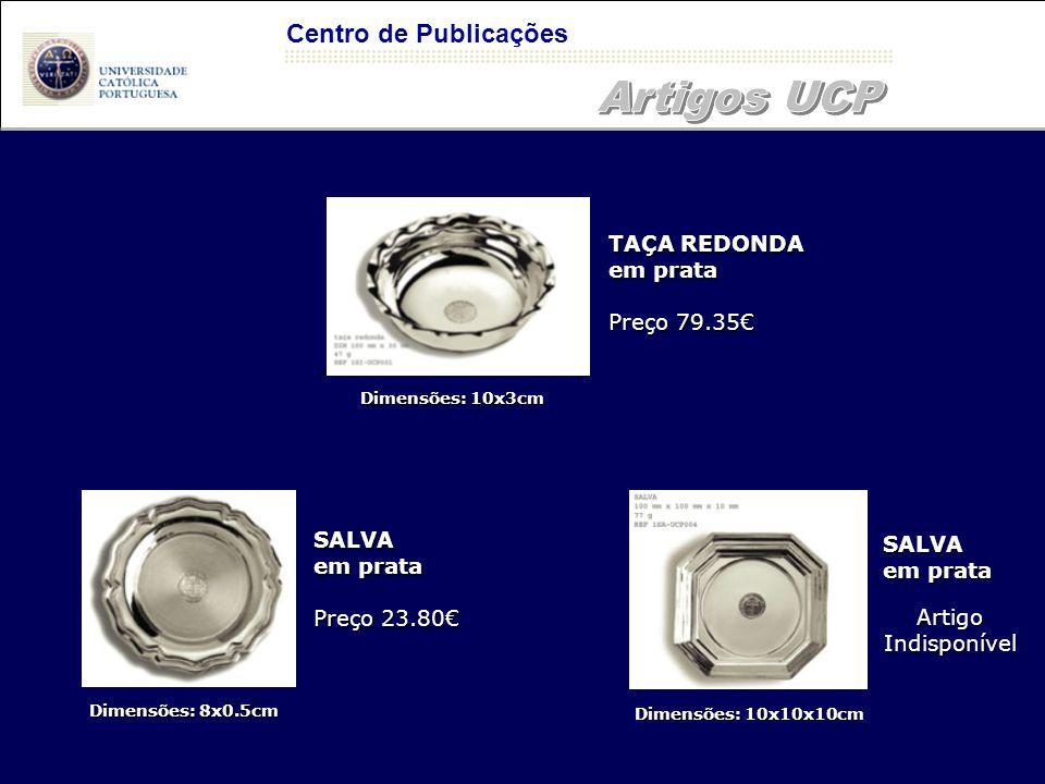 Centro de Publicações Dimensões: 10x3cm Dimensões: 8x0.5cm Dimensões: 10x10x10cm TAÇA REDONDA em prata Preço 79.35€ SALVA em prata Preço 23.80€ SALVA em prata Artigo Indisponível