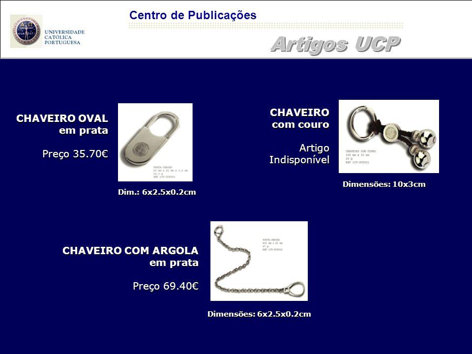 Centro de Publicações Dim.: 6x2.5x0.2cm Dimensões: 10x3cm Dimensões: 6x2.5x0.2cm CHAVEIRO OVAL em prata Preço 35.70€ CHAVEIRO COM ARGOLA em prata Preç