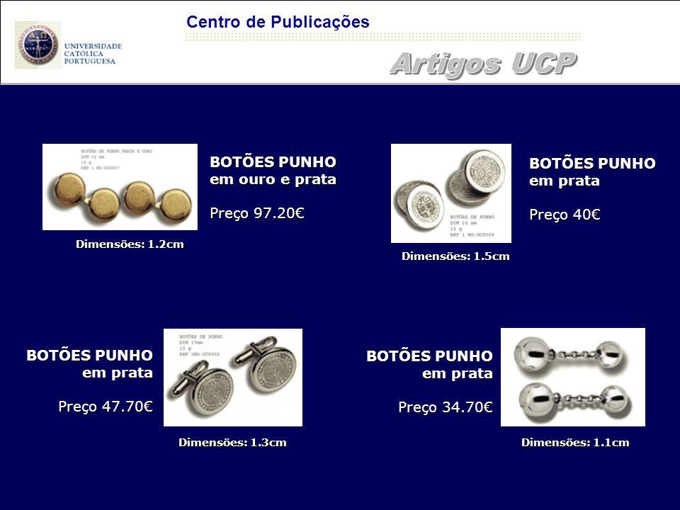 Centro de Publicações BOTÕES PUNHO em prata Preço 40€ Dimensões: 1.2cm Dimensões: 1.5cm Dimensões: 1.3cm Dimensões: 1.1cm BOTÕES PUNHO em prata Preço 34.70€ BOTÕES PUNHO em ouro e prata Preço 97.20€ BOTÕES PUNHO em prata Preço 47.70€