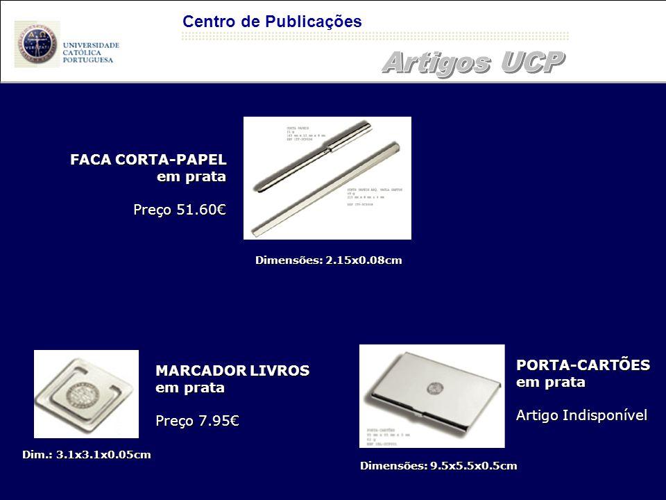Centro de Publicações Dimensões: 2.15x0.08cm Dim.: 3.1x3.1x0.05cm Dimensões: 9.5x5.5x0.5cm FACA CORTA-PAPEL em prata Preço 51.60€ MARCADOR LIVROS em prata Preço 7.95€ PORTA-CARTÕES em prata Artigo Indisponível