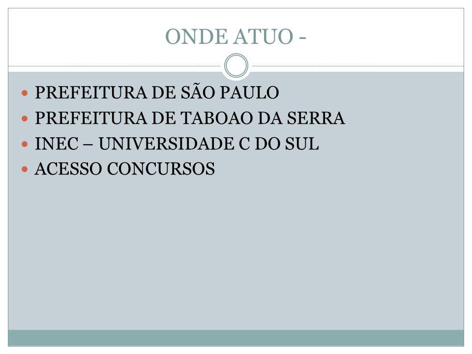 ONDE ATUO - PREFEITURA DE SÃO PAULO PREFEITURA DE TABOAO DA SERRA INEC – UNIVERSIDADE C DO SUL ACESSO CONCURSOS