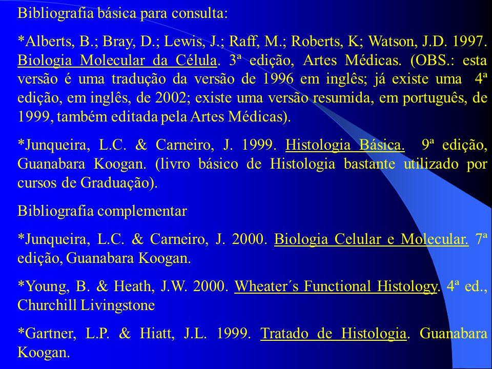 Bibliografia básica para consulta: *Alberts, B.; Bray, D.; Lewis, J.; Raff, M.; Roberts, K; Watson, J.D. 1997. Biologia Molecular da Célula. 3ª edição