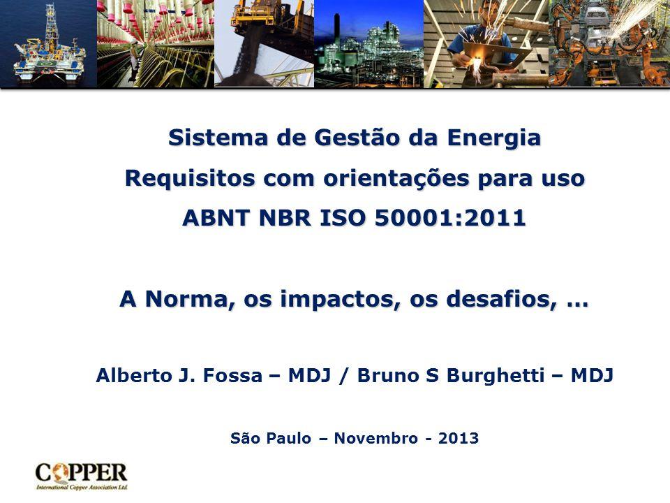 Sistema de Gestão da Energia Requisitos com orientações para uso ABNT NBR ISO 50001:2011 A Norma, os impactos, os desafios, … Sistema de Gestão da Energia Requisitos com orientações para uso ABNT NBR ISO 50001:2011 A Norma, os impactos, os desafios, … Alberto J.