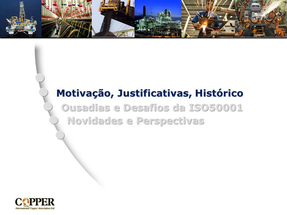 Motivação, Justificativas, Histórico Ousadias e Desafios da ISO50001 Novidades e Perspectivas