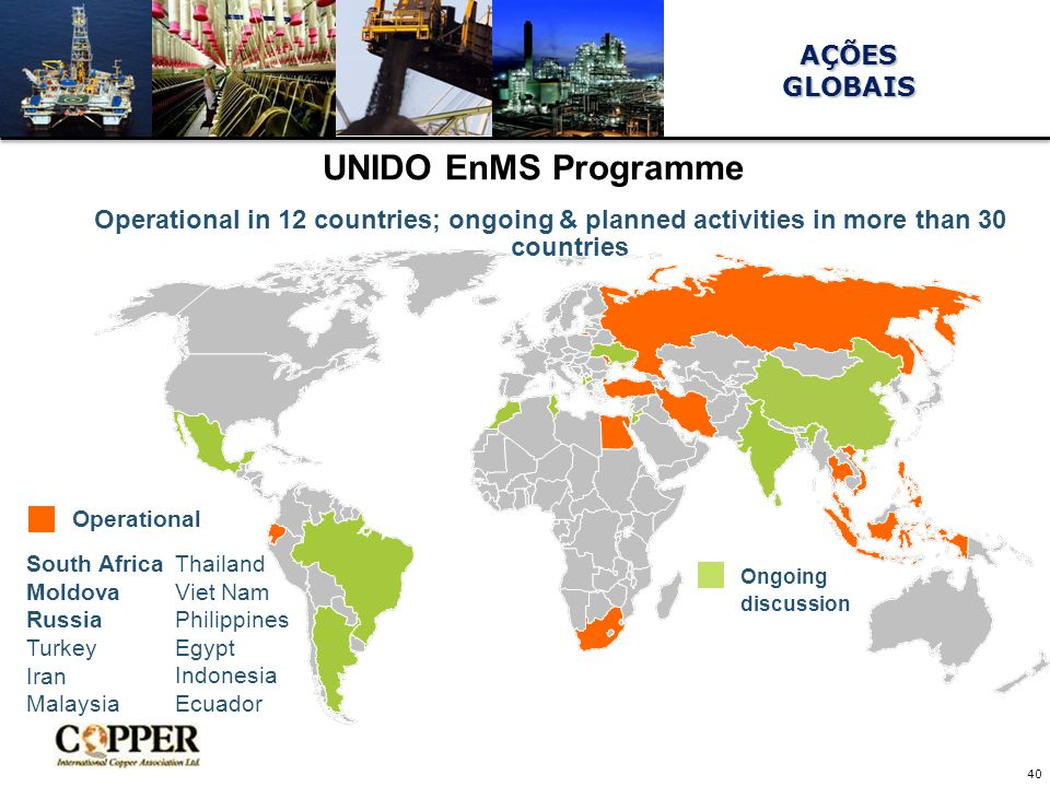 AÇÕESGLOBAIS UNIDO EnMS Programme Operational in 12 countries; ongoing & planned activities in more than 30 countries Ongoing discussion Operational S
