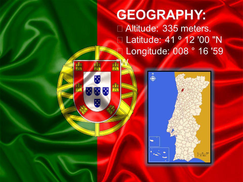 GEOGRAPHY:  Altitude: 335 meters.  Latitude: 41 º 12 00 N  Longitude: 008 ° 16 59 W