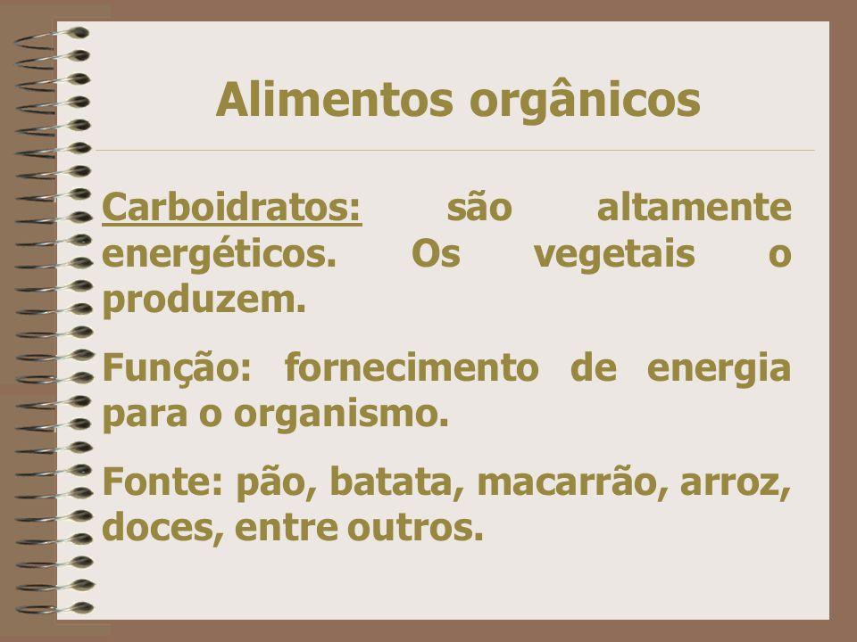 Alimentos orgânicos Proteínas: substância em maior quantidade (depois da água) Participam do crescimento do organismo e na reparação de tecidos. São f