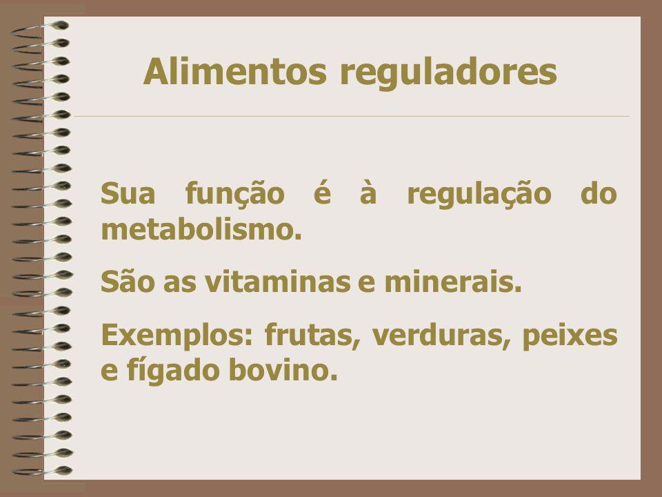 Alimentos reguladores Sua função é à regulação do metabolismo.