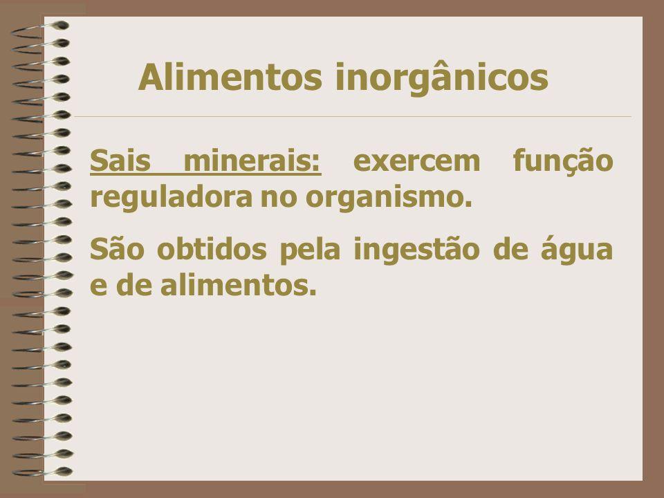 Alimentos inorgânicos Sais minerais: exercem função reguladora no organismo.