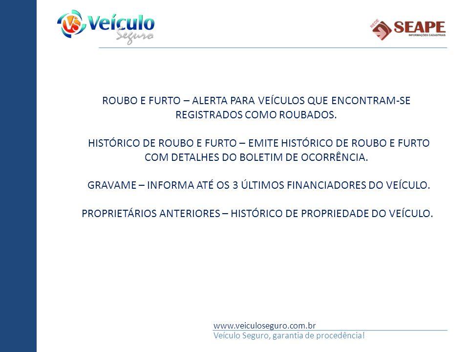 www.veiculoseguro.com.br Veículo Seguro, garantia de procedência! ROUBO E FURTO – ALERTA PARA VEÍCULOS QUE ENCONTRAM-SE REGISTRADOS COMO ROUBADOS. HIS
