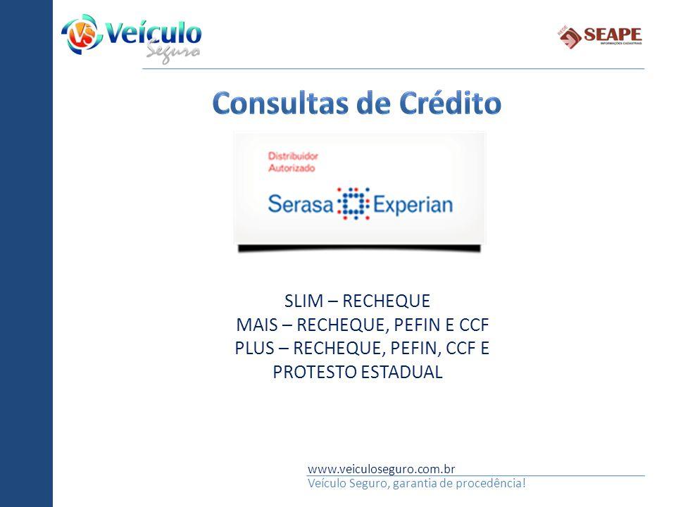 www.veiculoseguro.com.br Veículo Seguro, garantia de procedência! SLIM – RECHEQUE MAIS – RECHEQUE, PEFIN E CCF PLUS – RECHEQUE, PEFIN, CCF E PROTESTO