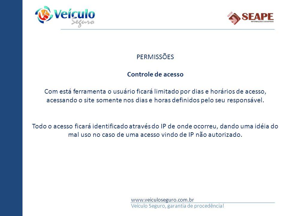 www.veiculoseguro.com.br Veículo Seguro, garantia de procedência! PERMISSÕES Controle de acesso Com está ferramenta o usuário ficará limitado por dias