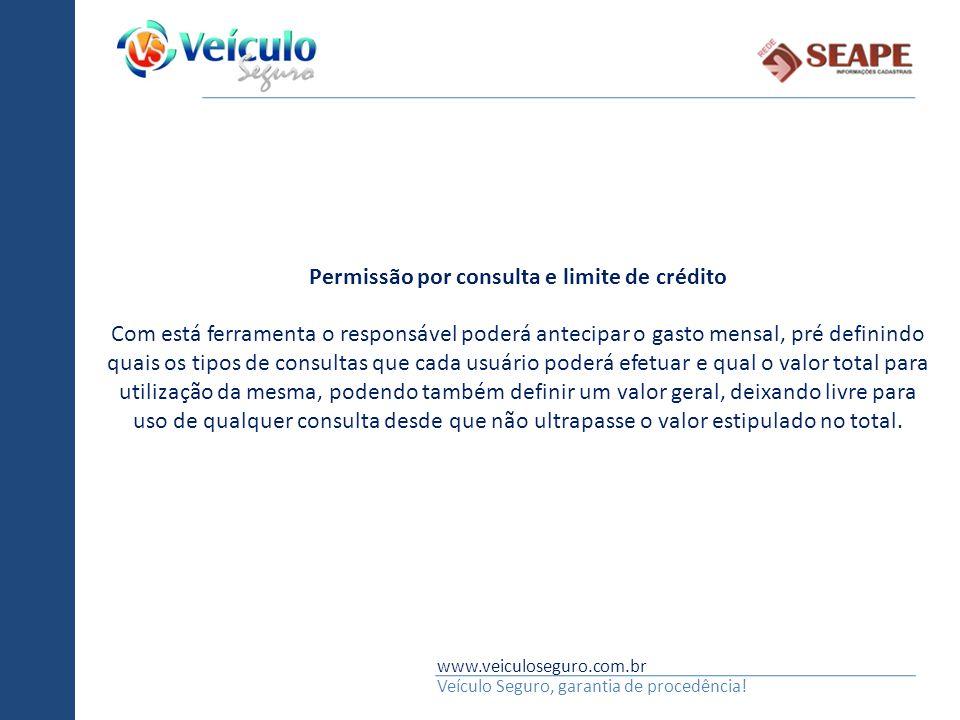 www.veiculoseguro.com.br Veículo Seguro, garantia de procedência! Permissão por consulta e limite de crédito Com está ferramenta o responsável poderá