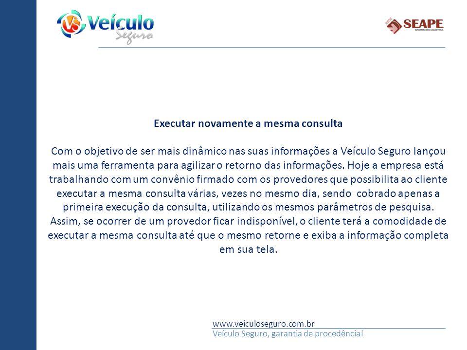 www.veiculoseguro.com.br Veículo Seguro, garantia de procedência! Executar novamente a mesma consulta Com o objetivo de ser mais dinâmico nas suas inf