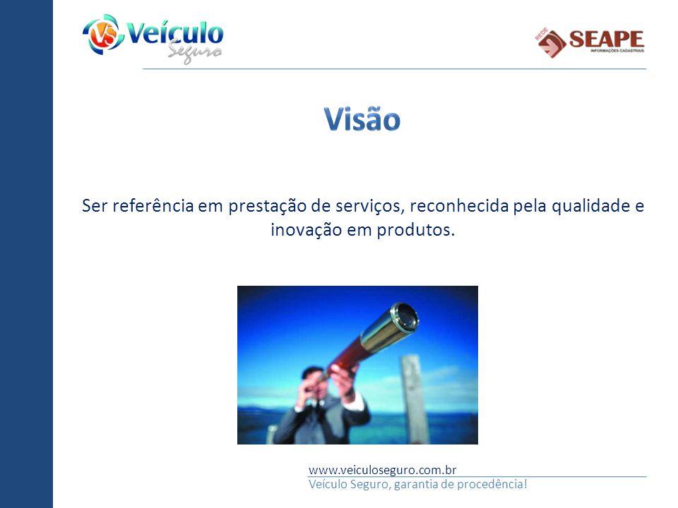 www.veiculoseguro.com.br Veículo Seguro, garantia de procedência! Ser referência em prestação de serviços, reconhecida pela qualidade e inovação em pr