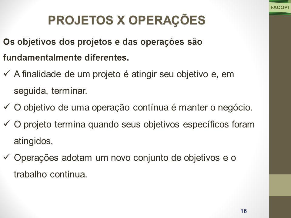 16 PROJETOS X OPERAÇÕES Os objetivos dos projetos e das operações são fundamentalmente diferentes.