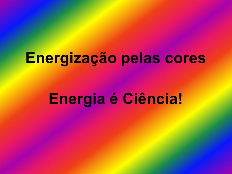 Energização pelas cores Energia é Ciência!