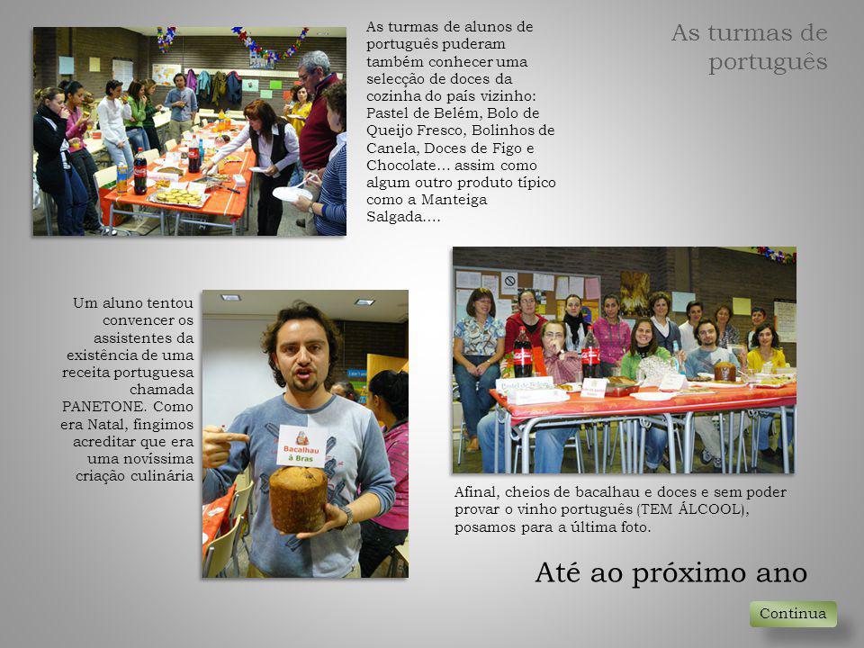 As turmas de alunos de português puderam também conhecer uma selecção de doces da cozinha do país vizinho: Pastel de Belém, Bolo de Queijo Fresco, Bol
