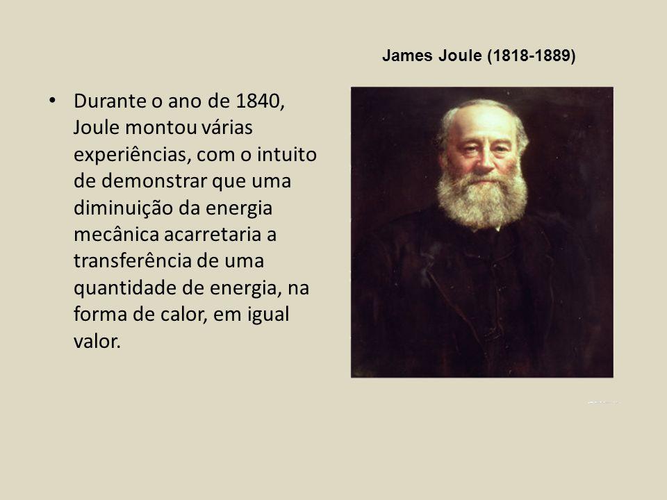 Durante o ano de 1840, Joule montou várias experiências, com o intuito de demonstrar que uma diminuição da energia mecânica acarretaria a transferênci