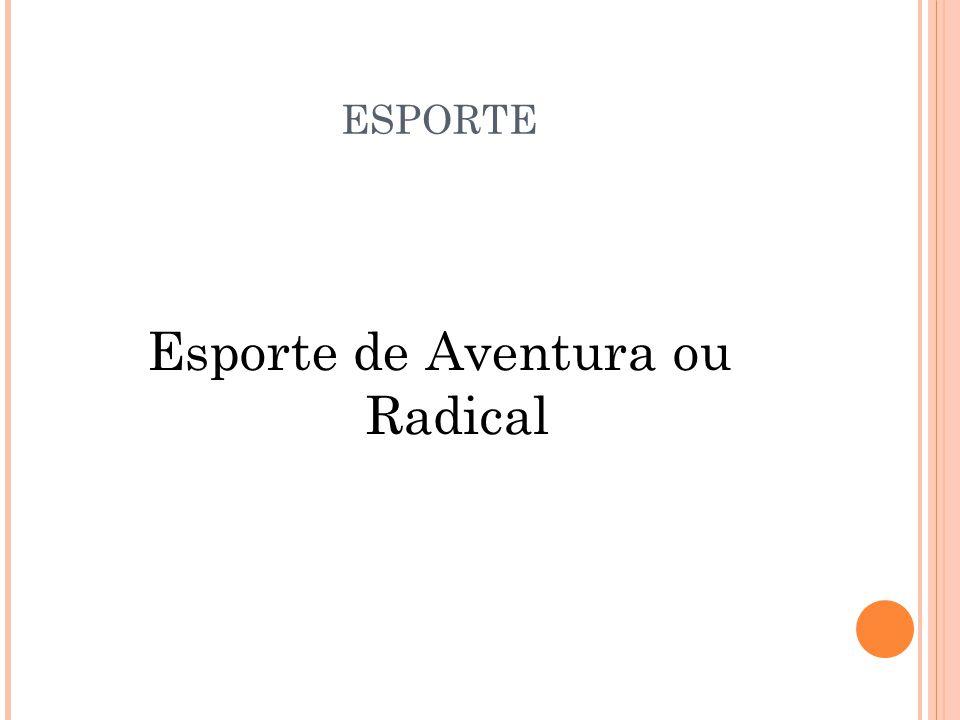 ESPORTE Esporte de Aventura ou Radical
