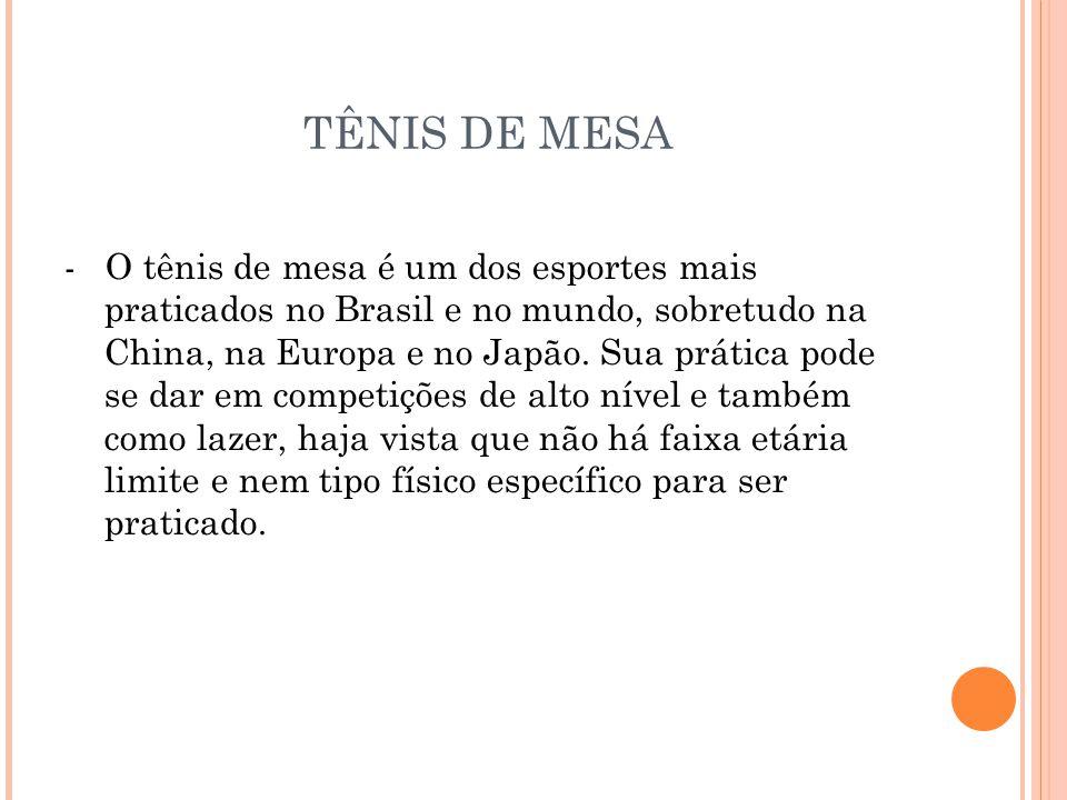 TÊNIS DE MESA - O tênis de mesa é um dos esportes mais praticados no Brasil e no mundo, sobretudo na China, na Europa e no Japão.