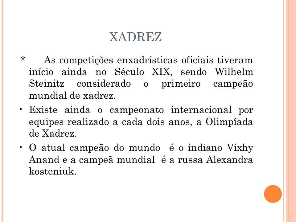 XADREZ * As competições enxadrísticas oficiais tiveram início ainda no Século XIX, sendo Wilhelm Steinitz considerado o primeiro campeão mundial de xadrez.