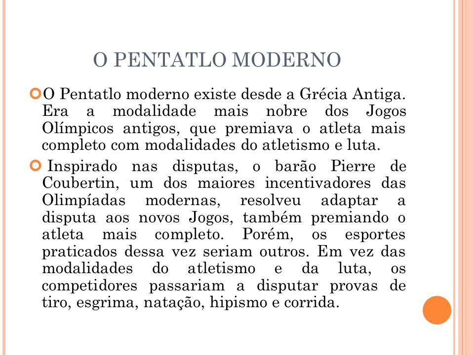 O PENTATLO MODERNO O Pentatlo moderno existe desde a Grécia Antiga.