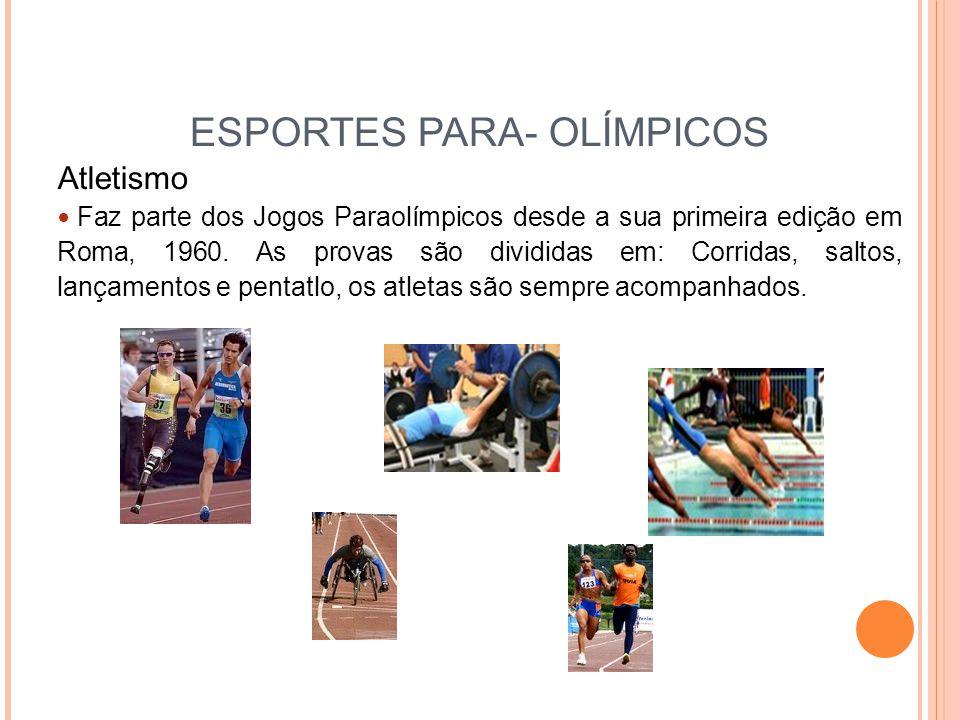 ESPORTES PARA- OLÍMPICOS Atletismo Faz parte dos Jogos Paraolímpicos desde a sua primeira edição em Roma, 1960.