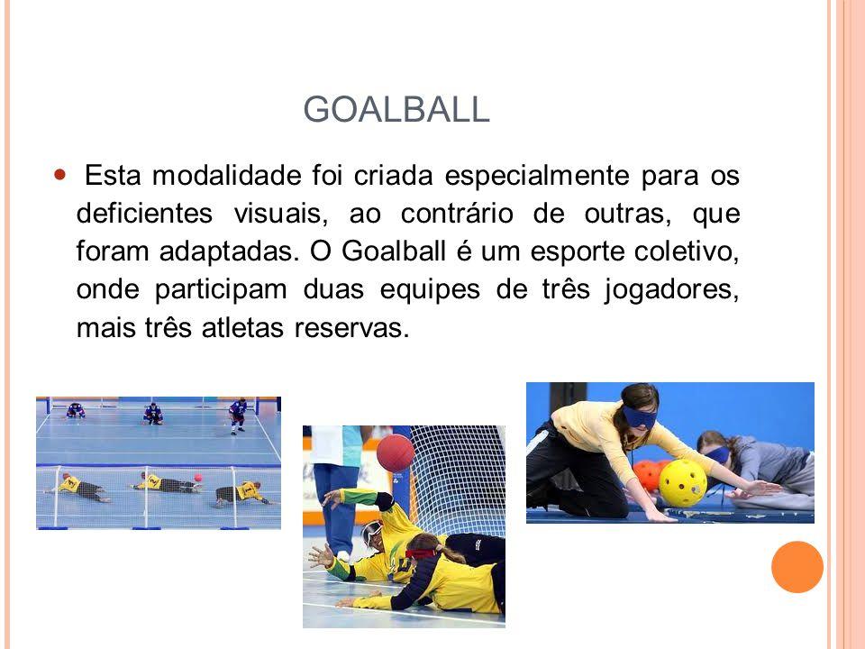 GOALBALL Esta modalidade foi criada especialmente para os deficientes visuais, ao contrário de outras, que foram adaptadas.