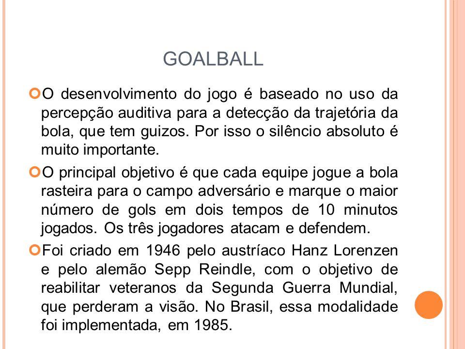 GOALBALL O desenvolvimento do jogo é baseado no uso da percepção auditiva para a detecção da trajetória da bola, que tem guizos.