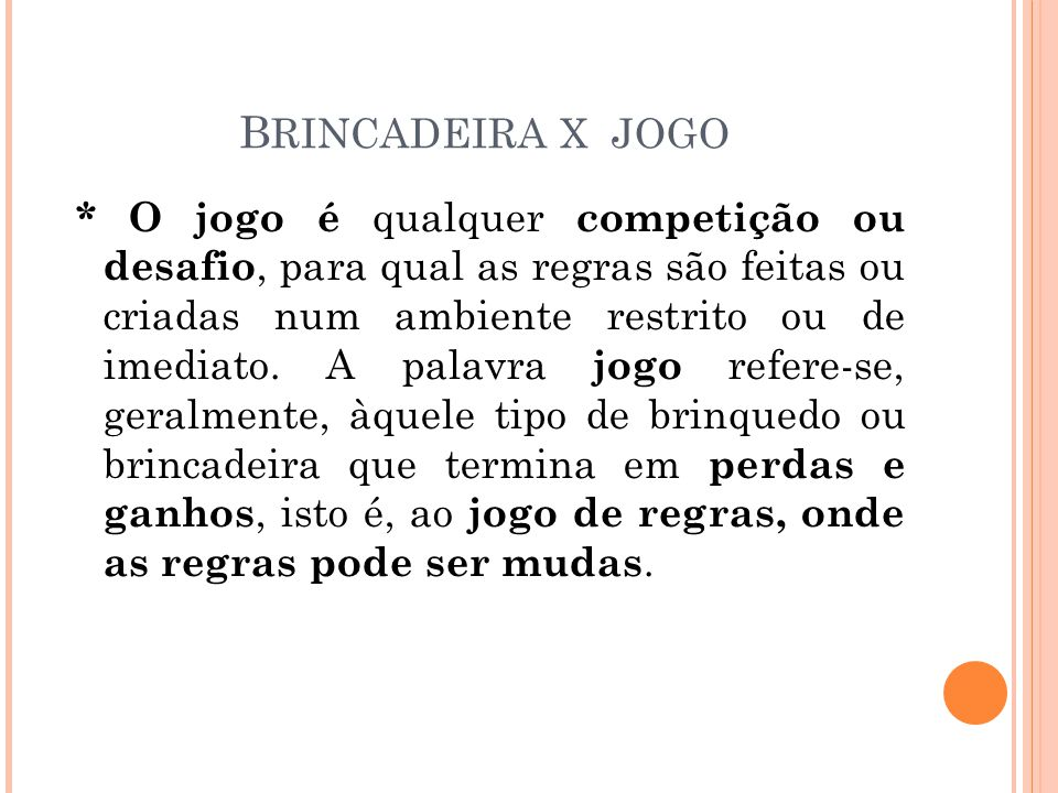B RINCADEIRA X JOGO * O jogo é qualquer competição ou desafio, para qual as regras são feitas ou criadas num ambiente restrito ou de imediato.
