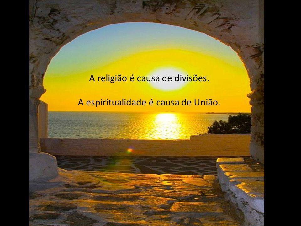 A religião é humana, é uma organização com regras. A espiritualidade é Divina, sem regras.