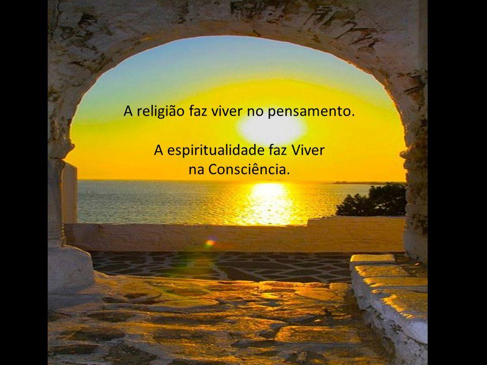 A religião se alimenta do medo. A espiritualidade se alimenta na Confiança e na Fé.
