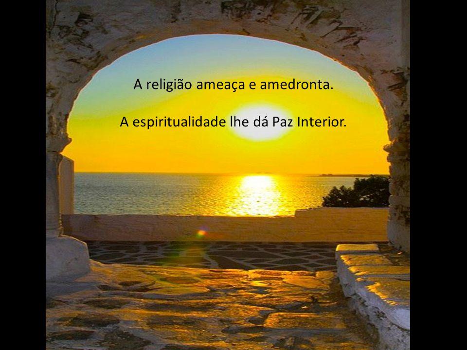 A religião faz viver no pensamento. A espiritualidade faz Viver na Consciência.