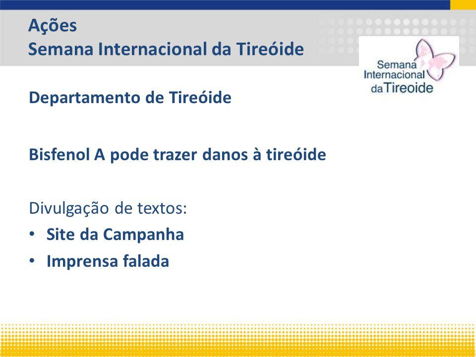 Ações Semana Internacional da Tireóide Departamento de Tireóide Bisfenol A pode trazer danos à tireóide Divulgação de textos: Site da Campanha Imprensa falada