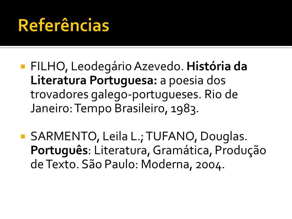  FILHO, Leodegário Azevedo. História da Literatura Portuguesa: a poesia dos trovadores galego-portugueses. Rio de Janeiro: Tempo Brasileiro, 1983. 
