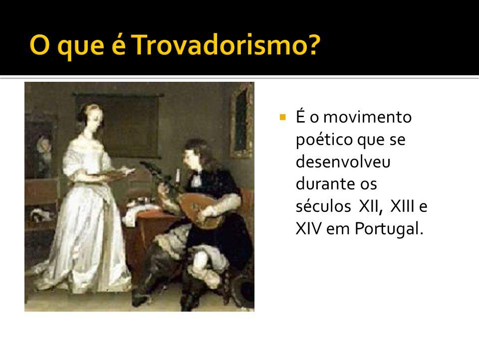  É o movimento poético que se desenvolveu durante os séculos XII, XIII e XIV em Portugal.