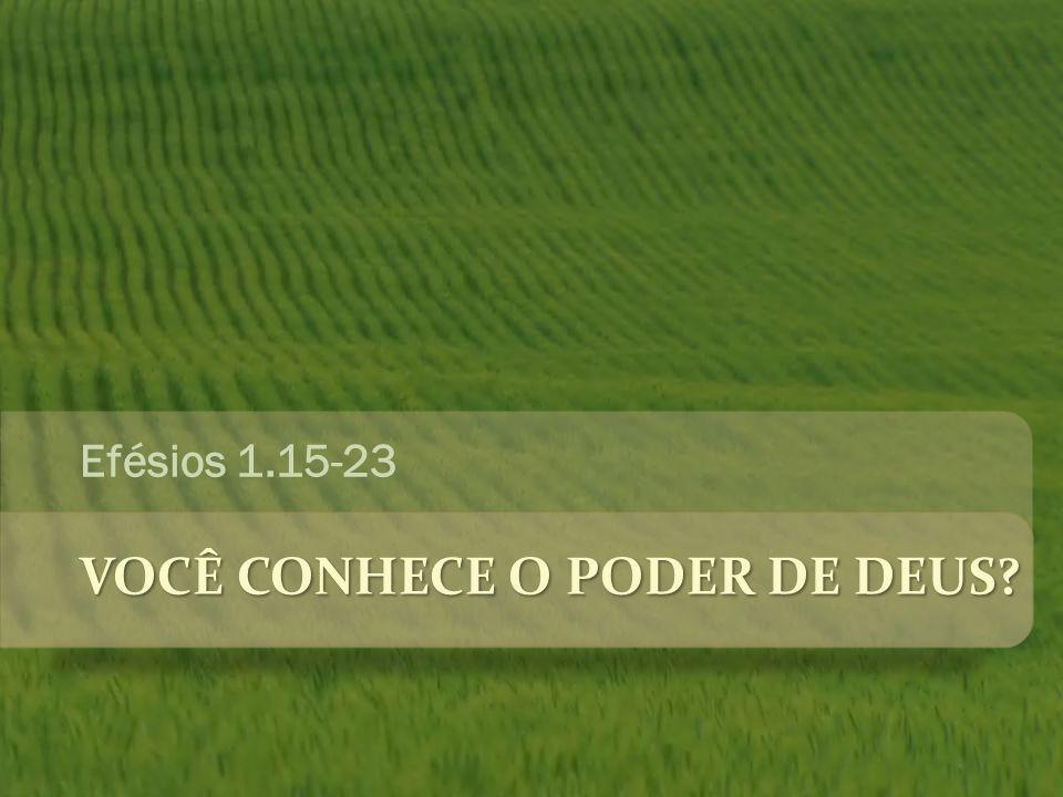 VOCÊ CONHECE O PODER DE DEUS? Efésios 1.15-23