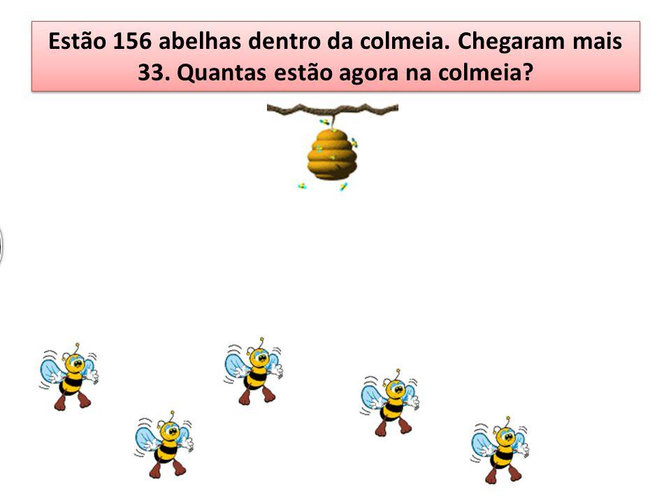 Estão 156 abelhas dentro da colmeia. Chegaram mais 33. Quantas estão agora na colmeia?