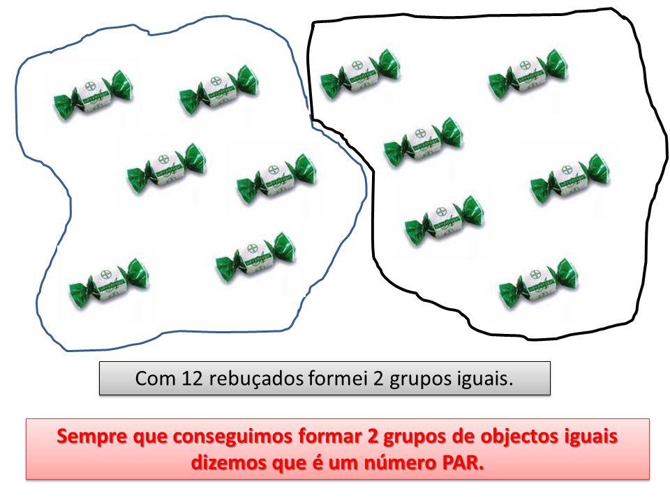 Com 12 rebuçados formei 2 grupos iguais. Sempre que conseguimos formar 2 grupos de objectos iguais dizemos que é um número PAR.