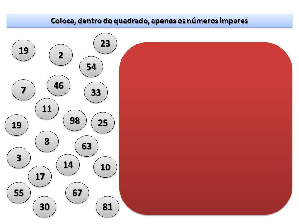 5454 4646 77 22 1919 Coloca, dentro do quadrado, apenas os números impares 8181 6767 3030 5555 1717 1414 1010 6363 33 88 1919 9898 2525 3333 1111 2323