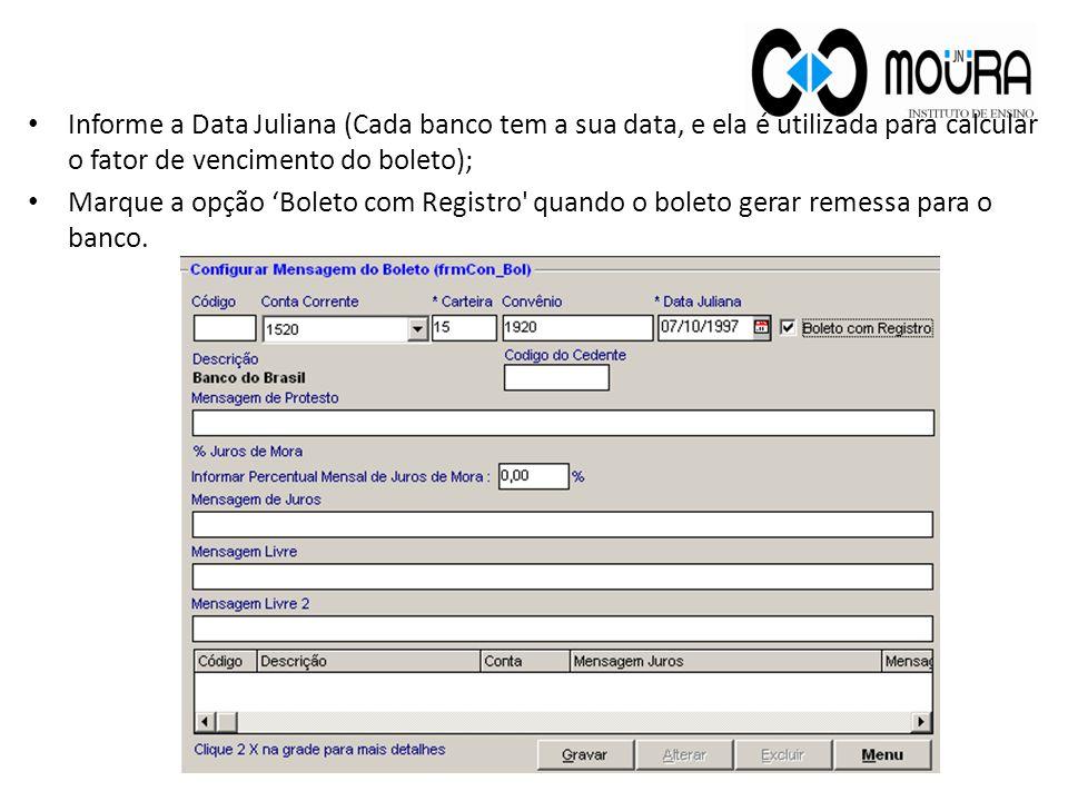 Informe a Data Juliana (Cada banco tem a sua data, e ela é utilizada para calcular o fator de vencimento do boleto); Marque a opção 'Boleto com Regist
