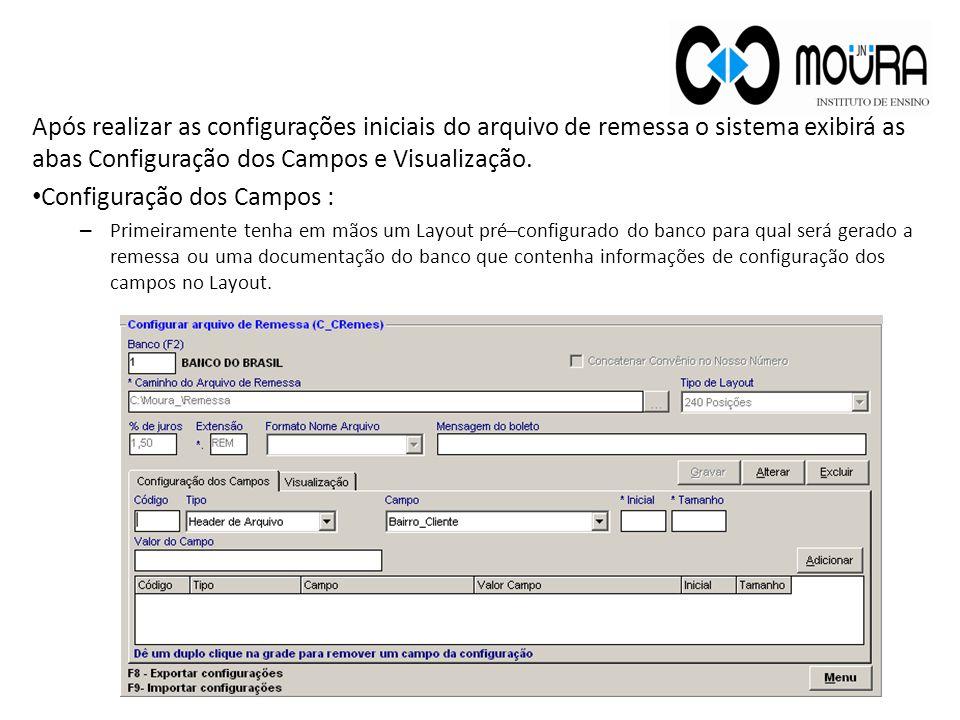 Após realizar as configurações iniciais do arquivo de remessa o sistema exibirá as abas Configuração dos Campos e Visualização. Configuração dos Campo