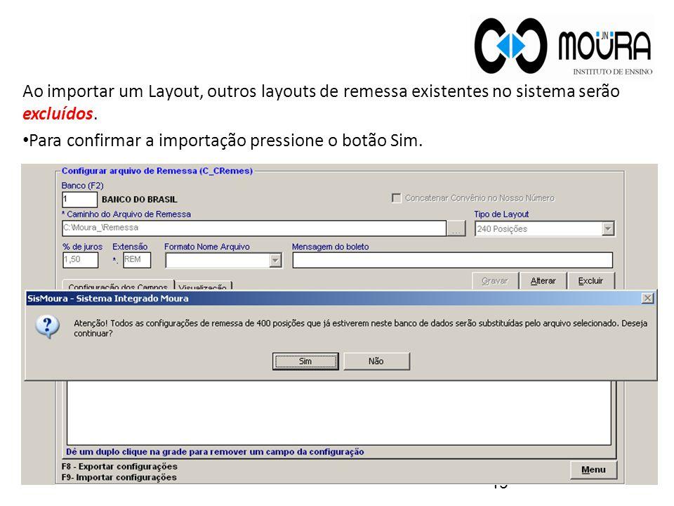 Ao importar um Layout, outros layouts de remessa existentes no sistema serão excluídos.