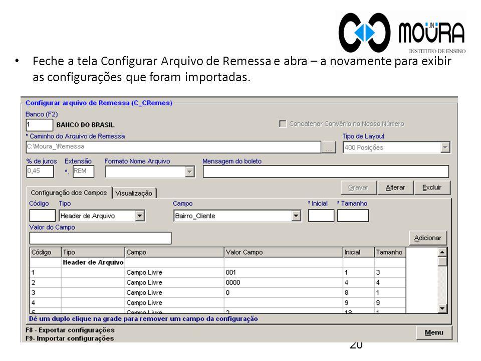 Feche a tela Configurar Arquivo de Remessa e abra – a novamente para exibir as configurações que foram importadas. 20