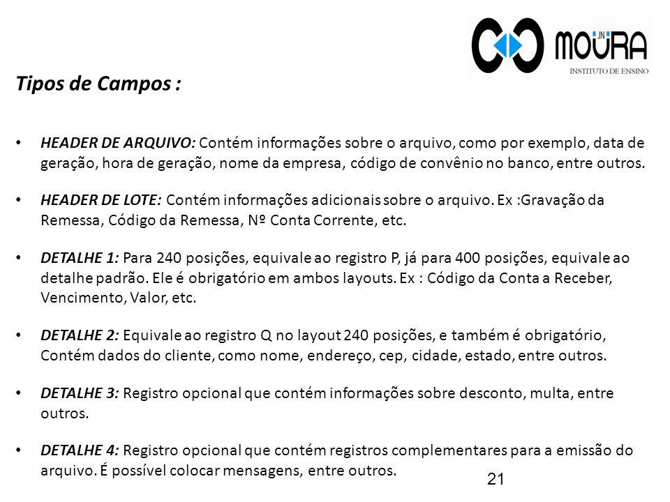 Tipos de Campos : HEADER DE ARQUIVO: Contém informações sobre o arquivo, como por exemplo, data de geração, hora de geração, nome da empresa, código de convênio no banco, entre outros.