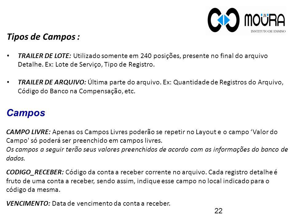 Tipos de Campos : TRAILER DE LOTE: Utilizado somente em 240 posições, presente no final do arquivo Detalhe.